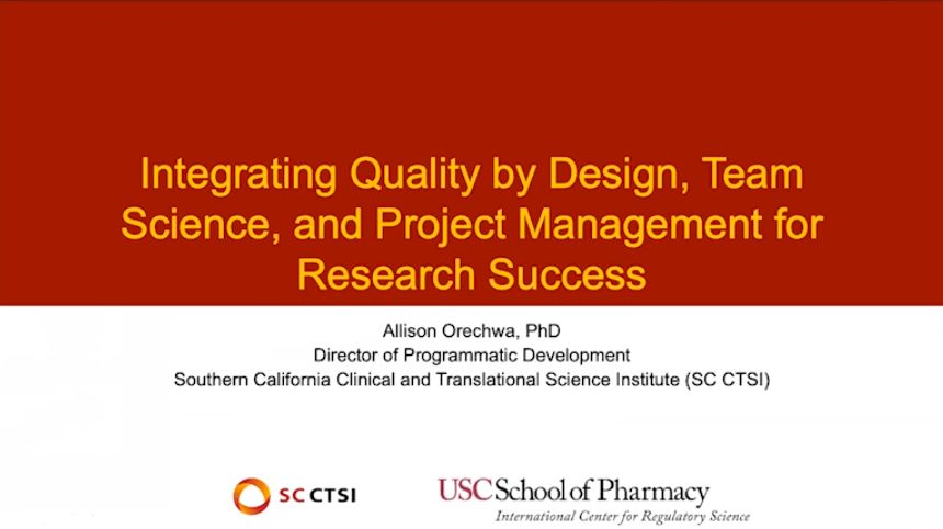 "Regulatory Science Symposium ""Quality by Design in Clinical Trials"" Session 5: Integrating QbD into Team Science, and Project Management for Research Success (2020)"